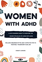 Women With ADHD: A Life-Changing Guide to Overcome the Hidden Struggles of Living with ADHD – Includes Debunked Myths and ...