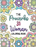 The Proverbs 31 Woman Coloring Book: A Christian Coloring Book for Adult Women and Teen Girls - Featuring 31 Characteristics of a Virtuous Woman on Intricate Mandala Style Designs