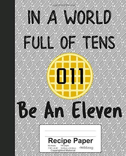 Recipe Paper: In A World Full Of Tens Be An Eleven Book (Weezag Recipe Paper Notebook)