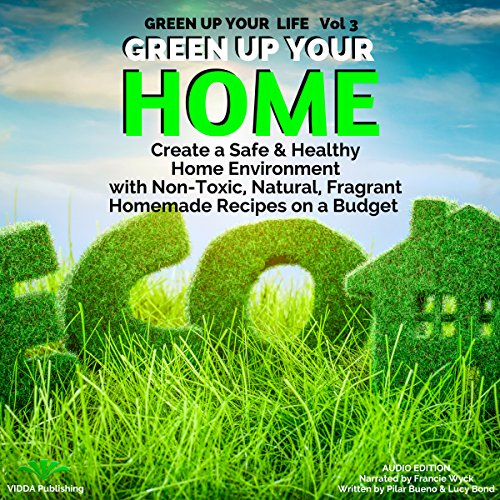Green Up Your Home: Create a Safe & Healthy Home Environment audiobook cover art