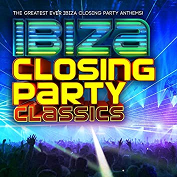 Ibiza Closing Party Classics - The Greatest Ever Ibiza Closing Party Anthems !