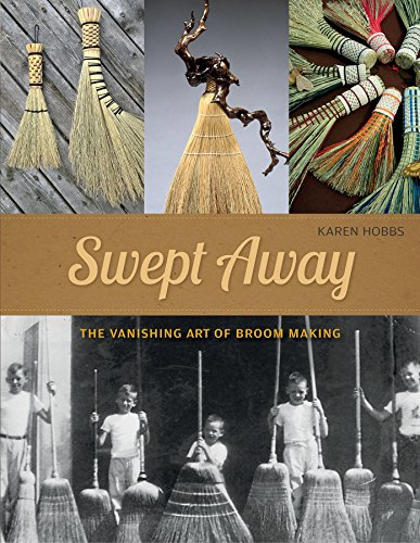 Compare Textbook Prices for Swept Away: The Vanishing Art of Broom Making 1 Edition ISBN 9780764354458 by Hobbs, Karen