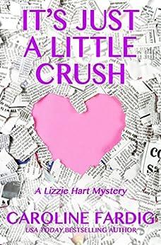 It's Just a Little Crush (Lizzie Hart Mysteries Book 1) by [Caroline Fardig]