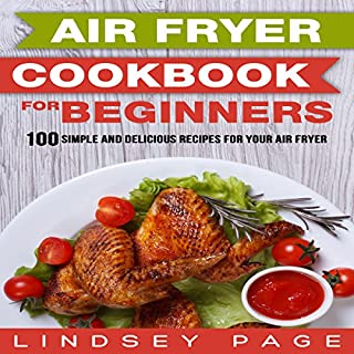 Air Fryer Cookbook for Beginners     100 Simple and Delicious Recipes for Your Air Fryer              By:                                                                                                                                 Lindsey Page                               Narrated by:                                                                                                                                 Ben Patrick Johnson                      Length: 2 hrs and 3 mins     Not rated yet     Overall 0.0