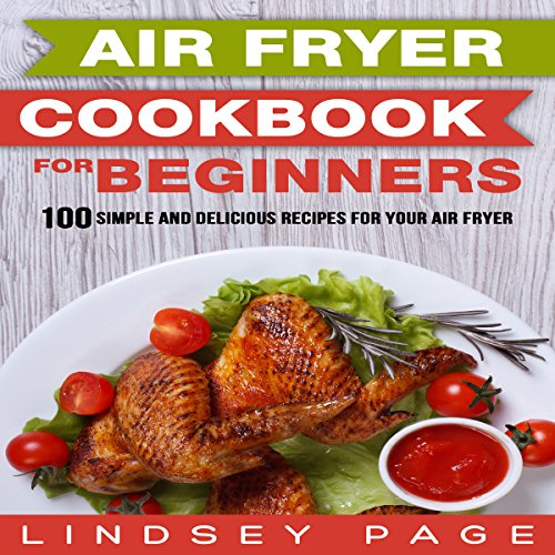 Air Fryer Cookbook for Beginners     100 Simple and Delicious Recipes for Your Air Fryer              By:                                                                                                                                 Lindsey Page                               Narrated by:                                                                                                                                 Ben Patrick Johnson                      Length: 2 hrs and 3 mins     1 rating     Overall 5.0
