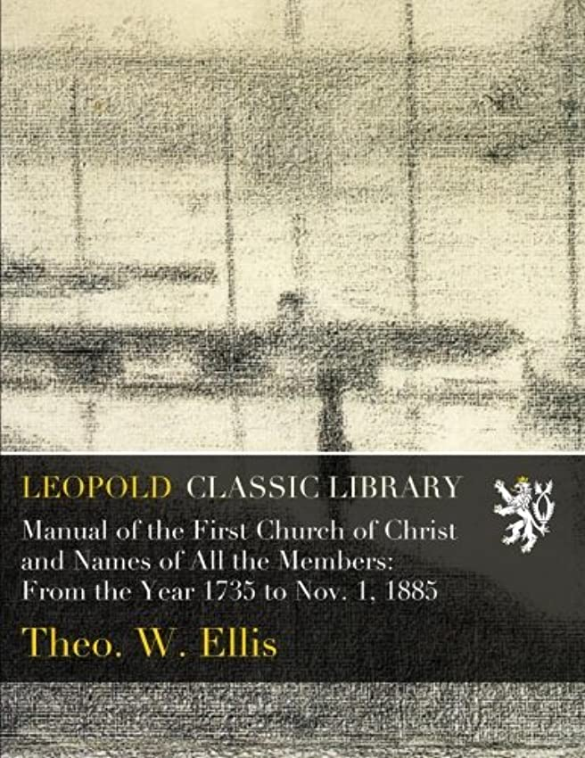 保証ジャケット何Manual of the First Church of Christ and Names of All the Members: From the Year 1735 to Nov. 1, 1885