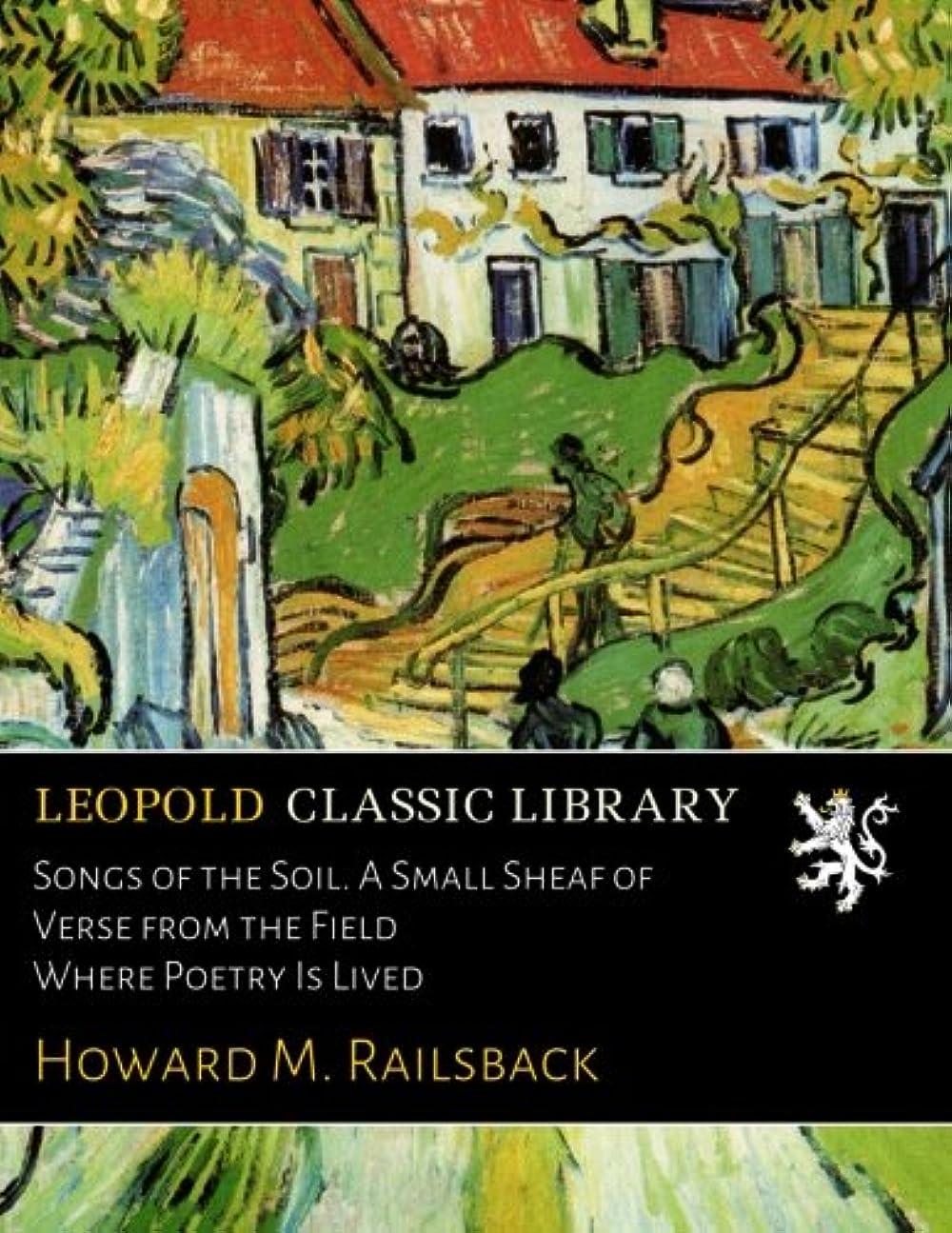 マインドフル補償イソギンチャクSongs of the Soil. A Small Sheaf of Verse from the Field Where Poetry Is Lived