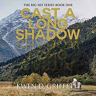 Cast A Long Shadow     The Big Sky Series, Book 1              By:                                                                                                                                 Kwen D Griffeth                               Narrated by:                                                                                                                                 Paul J McSorley                      Length: 8 hrs and 13 mins     39 ratings     Overall 4.6