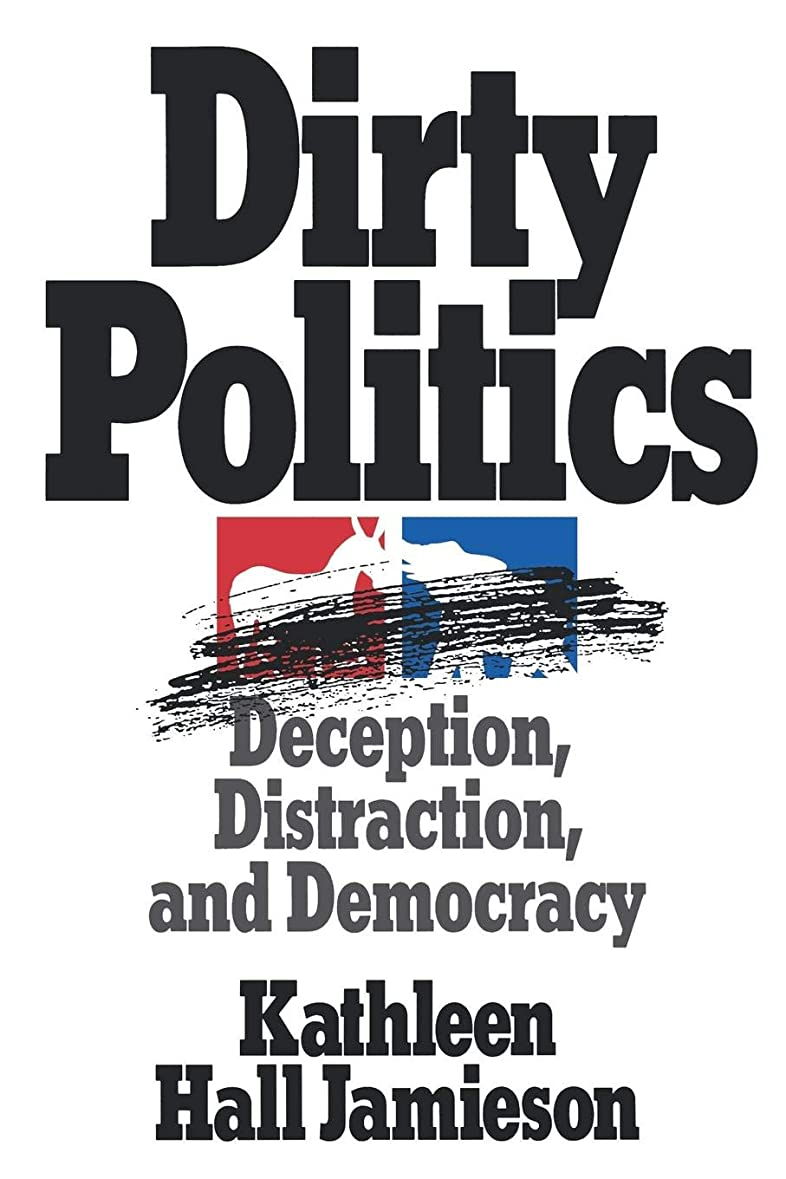 ポーチいいねオリエンテーションDirty Politics: Deception, Distraction, and Democracy (Oxford Paperbacks)