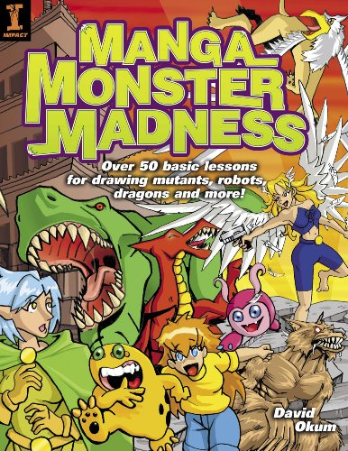Manga Monster Madness: Over 50 Basic Lessons for Drawing Mutants, Robots, Dragons and More (English Edition)