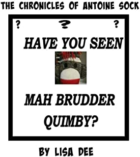 The Chronicles of Antoine Sock: Have You Seen My Brudder Quimby?