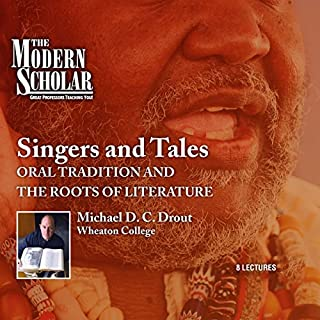 The Modern Scholar: Singers and Tales     Oral Tradition and the Roots of Literature              By:                                                                                                                                 Professor Michael D. C. Drout                               Narrated by:                                                                                                                                 Professor Michael D. C. Drout                      Length: 4 hrs and 38 mins     5 ratings     Overall 4.8