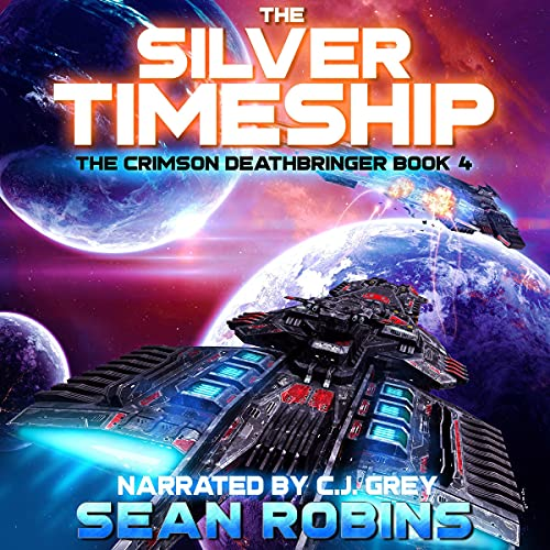 The Silver Timeship: An Epic Space Opera/Time Travel Adventure (The Crimson Deathbringer Series, Book 4)