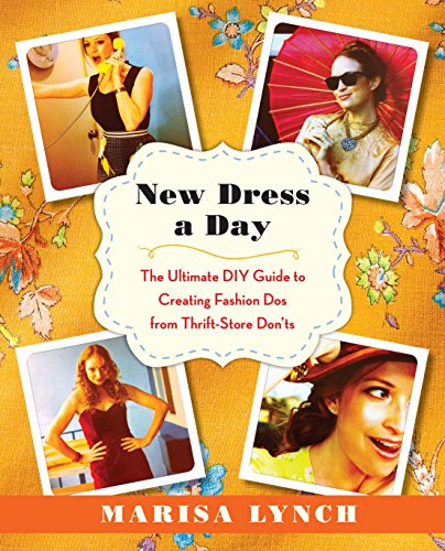Compare Textbook Prices for New Dress a Day: The Ultimate DIY Guide to Creating Fashion Dos from Thrift-Store Don'ts Illustrated Edition ISBN 0499991611348 by Lynch, Marisa