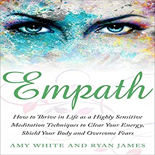 Empath: How to Thrive in Life as a Highly Sensitive     Meditation Techniques to Clear Your Energy, Shield Your Body and Overcome Fears              By:                                                                                                                                 Amy White,                                                                                        Ryan James                               Narrated by:                                                                                                                                 Elizabeth Jamo                      Length: 1 hr and 52 mins     9 ratings     Overall 4.0