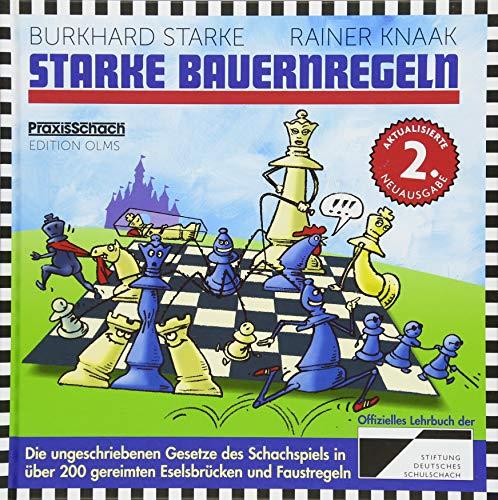 Starke Bauernregeln: Die ungeschriebenen Gesetze des Schachspiels in über 200 gereimten Eselsbrücken und Faustregeln. Das Buch zur DVD von ChessBase (Praxis Schach)