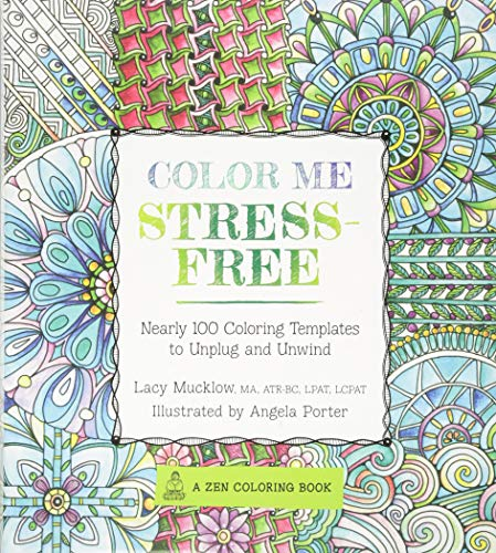 Color Me Stress-Free: Nearly 100 Coloring Templates to Unplug and Unwind (A Zen Coloring Book, 3)