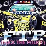 F.T.P (Fuck the Police) [Explicit]
