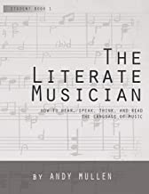 The Literate Musician: How to Hear, Think, Speak and Read the Language of Music
