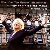 Anthology of a Yiddishe Mama - What Can You Machen? Sis Amerika!