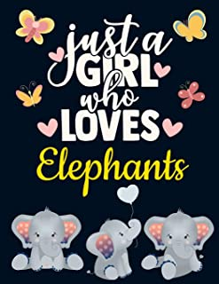 Just a Girl Who Loves Elephants: Pretty Elephant Gift for Girls: Cute Baby Elephant Notebook for Women to Write in | Cute ...