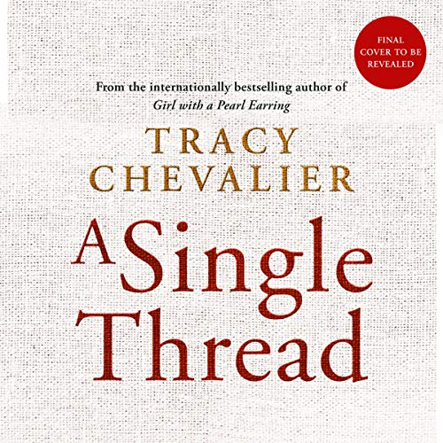 A Single Thread                   By:                                                                                                                                 Tracy Chevalier                           Length: 13 hrs and 20 mins     Not rated yet     Overall 0.0