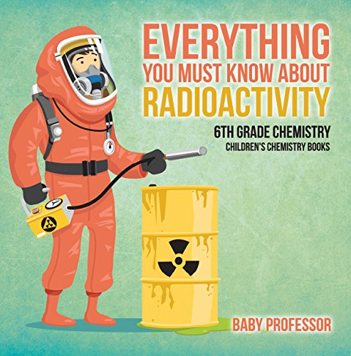 Everything You Must Know about Radioactivity 6th Grade Chemistry | Children's Chemistry Books (English Edition)