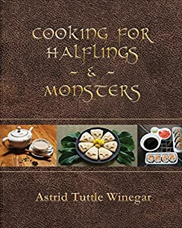 Cooking for Halflings & Monsters: 111 Comfy, Cozy Recipes for Fantasy-Loving Souls by [Astrid Tuttle Winegar, Geneva Harstine]