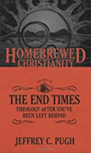 The Homebrewed Christianity Guide to the End Times: Theology After You've Been Left Behind (Homebrewed Christianity)