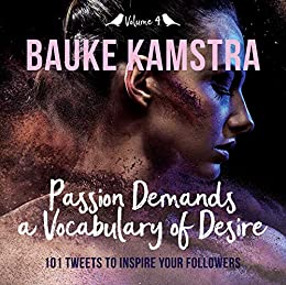 Passion Demands a Vocabulary of Desire: Volume 4: 101 Tweets to Inspire Your Followers by [Bauke Kamstra]