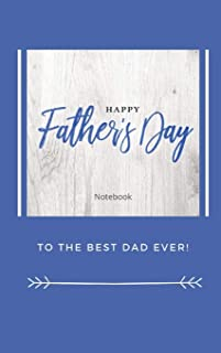 Happy Father's Day Notebook: To The Best Dad Ever, Thanks Dad for Everything