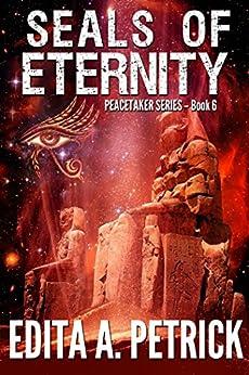 Seals of Eternity (Peacetaker Series Book 6) by [Edita A. Petrick]