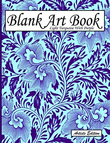 Blank Art Book: Sketchbook For Drawings, Artists Edition, Color Light Turquoise With Purple, Plant Ornaments Theme (Soft Cover, White Fat Paper, 100 ... Books For Adults With Drawing Paper A4)