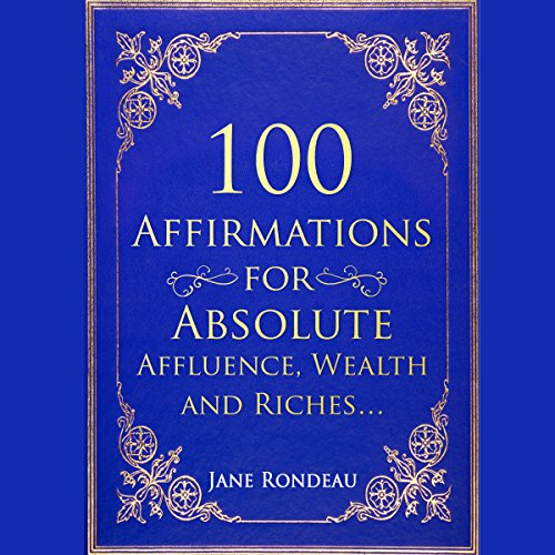 100 Affirmations for Absolute Affluence, Wealth and Riches audiobook cover art