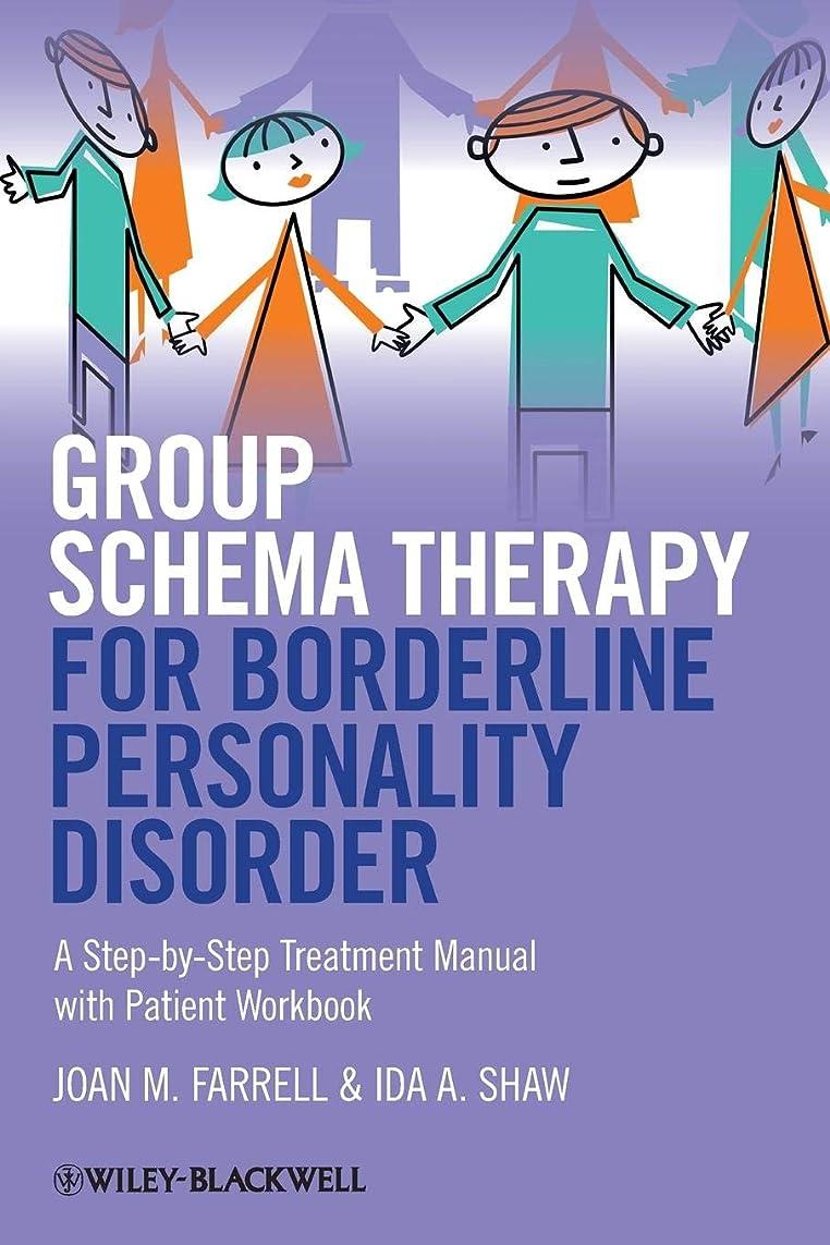 具体的に含意掃くGroup Schema Therapy for Borderline Personality Disorder: A Step-by-Step Treatment Manual with Patient Workbook