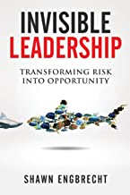 Invisible Leadership: Transforming Risk Into Opportunity