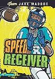 Speed Receiver (Team Jake Maddox Sports Stories)