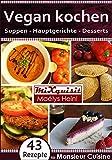 Vegan kochen - Suppen, Hauptgerichte, Desserts: Rezepte für die Küchenmaschine Monsieur Cuisine Plus von Silvercrest (Lidl) (German Edition)