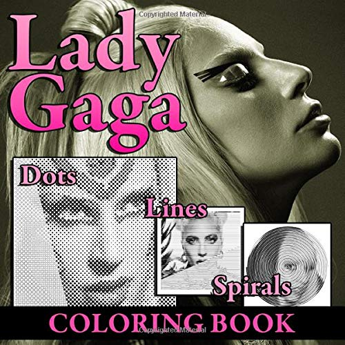Lady Gaga Lines Dots Spirals Coloring Book: New Way To Relax And Encourage Creativity For Lady Gaga's Fan