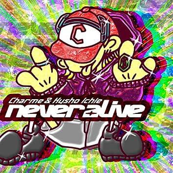 never alive