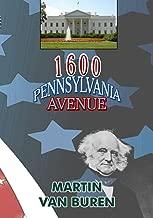 1600 Pennsylvania Avenue: Martin Van Buren