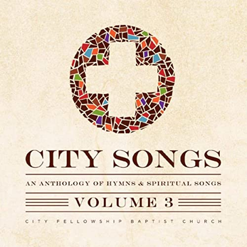 The City Fellowship Band - City Songs: An Anthology of Hymns and Spiritual Songs - Vol. 3 2019