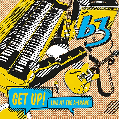 B3: Get Up! Live at the a-Trane (Audio CD (Live))