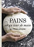 Pains en un tour de main - Sans pétrissage et sans machine !