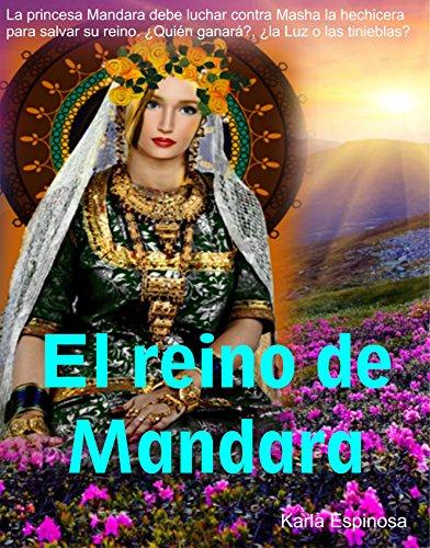 EL REINO DE MANDARA: NOVELA DE FICCIÓN ÉPICA, SABIDURÍA ANCESTRAL Y FANTASÍA HISTÓRICA Y MAGIA. NOVELA DE ROMANCE, ACCIÓN Y AVENTURA EN EL VALLE DEL RÍO INDO, ALREDEDOR DEL AÑO 2500 A.C.
