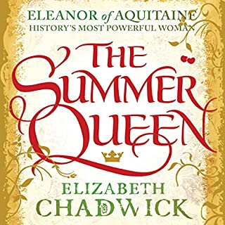 The Summer Queen     Eleanor of Aquitaine Trilogy, Book 1              By:                                                                                                                                 Elizabeth Chadwick                               Narrated by:                                                                                                                                 Katie Scarfe                      Length: 18 hrs and 19 mins     74 ratings     Overall 4.5