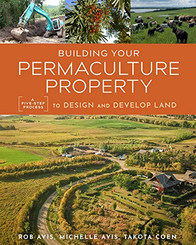 Building Your Permaculture Property: A Five-Step Process to Design and Develop Land (Mother Earth News Wiser Living Series) by [Rob Avis, Takota Coen, Michelle Avis, Geoff Lawton]