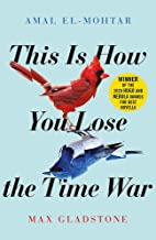 This is How You Lose the Time War: An epic time-travelling love story, winner of the Hugo and Nebula Awards for Best Novella