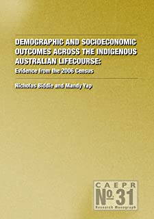 Demographic and Socioeconomic Outcomes Across the Indigenous Australian Lifecourse: Evidence from the 2006 Census
