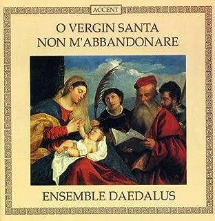Praise the Holy Virgin - Venetian & Florentine Laudi of the 15th and 16th century (O Vergin Santa non m'abbandonare) /Ensemble Daedalus ??? Festa by Ensemble Daedalus (2000-03-01)